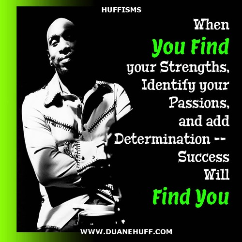 Duane Huff no gaurantees on the road to success Huffism